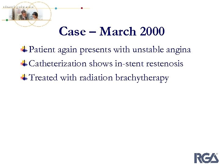 Case – March 2000 Patient again presents with unstable angina Catheterization shows in-stent restenosis