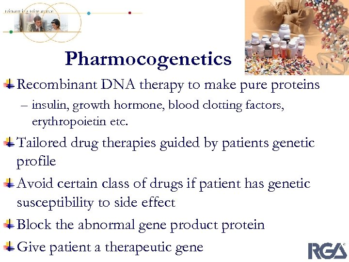 Pharmocogenetics Recombinant DNA therapy to make pure proteins – insulin, growth hormone, blood clotting