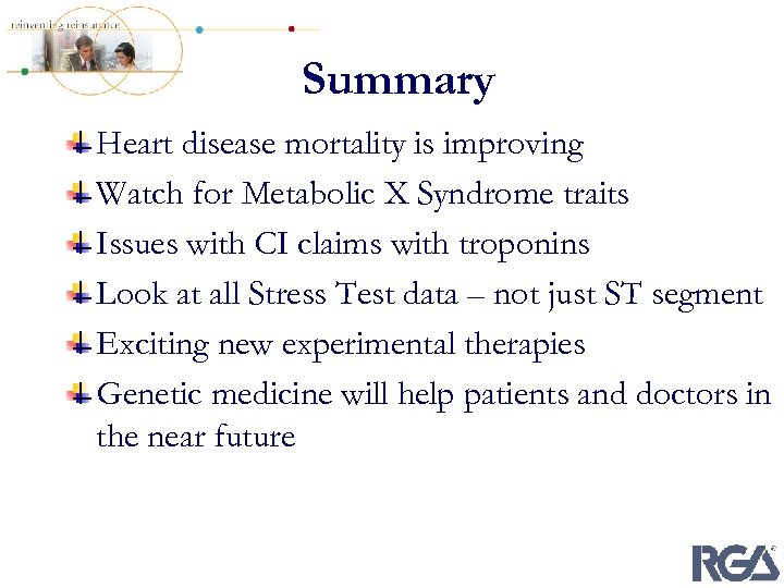 Summary Heart disease mortality is improving Watch for Metabolic X Syndrome traits Issues with