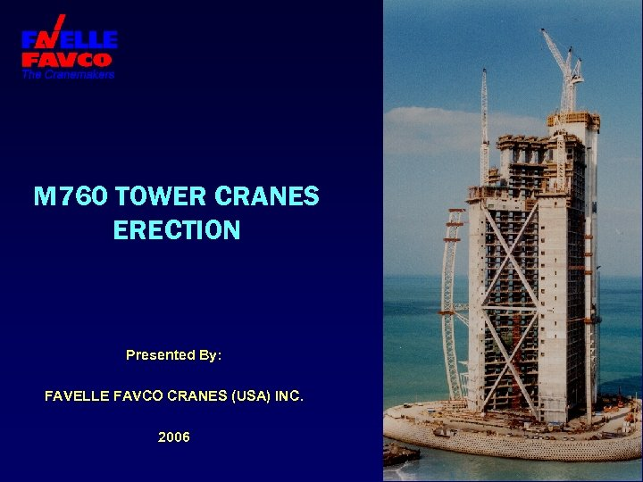 M 760 TOWER CRANES ERECTION Presented By: FAVELLE FAVCO CRANES (USA) INC. 2006