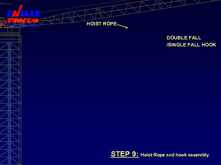 HOIST ROPE DOUBLE FALL /SINGLE FALL HOOK STEP 9: Hoist Rope and hook assembly.