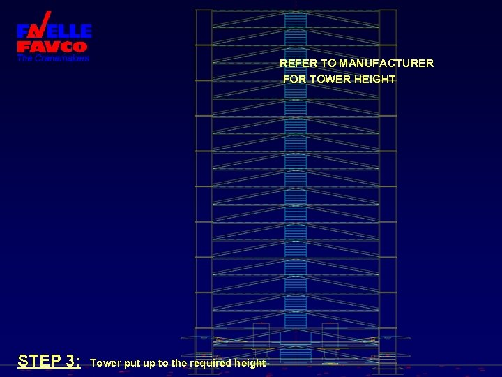 REFER TO MANUFACTURER FOR TOWER HEIGHT STEP 3: Tower put up to the required