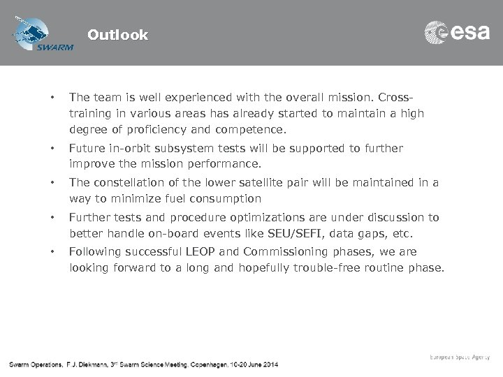 Outlook • The team is well experienced with the overall mission. Crosstraining in various