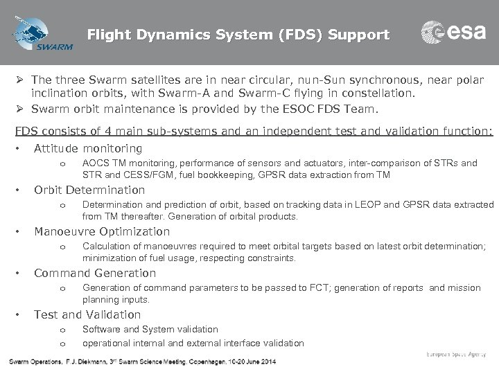 Flight Dynamics System (FDS) Support Ø The three Swarm satellites are in near circular,