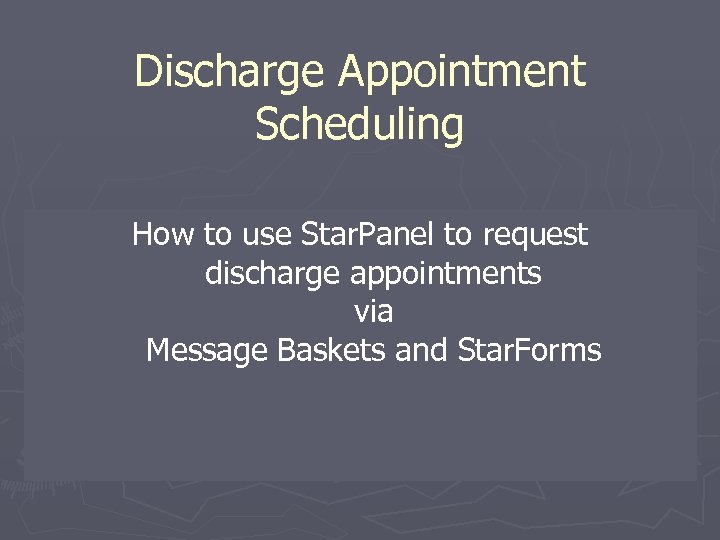 Discharge Appointment Scheduling How to use Star. Panel to request discharge appointments via Message