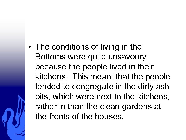 • The conditions of living in the Bottoms were quite unsavoury because the