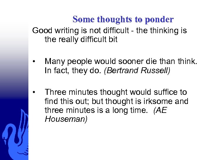 Some thoughts to ponder Good writing is not difficult - the thinking is the