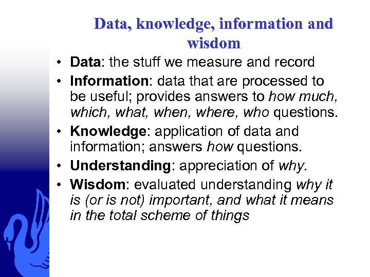 Data, knowledge, information and wisdom • Data: the stuff we measure and record •