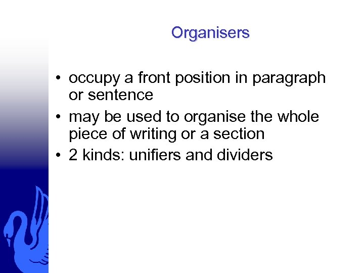 Organisers • occupy a front position in paragraph or sentence • may be used