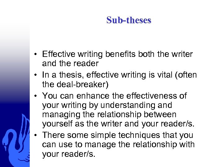 Sub-theses • Effective writing benefits both the writer and the reader • In a