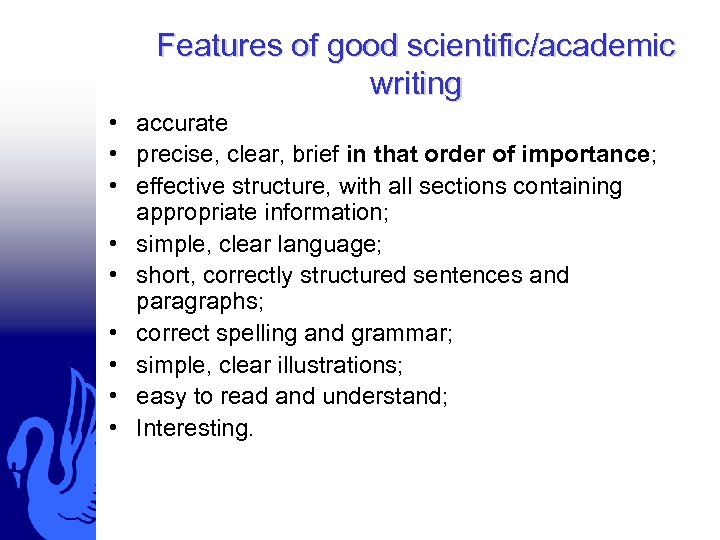 Features of good scientific/academic writing • accurate • precise, clear, brief in that order