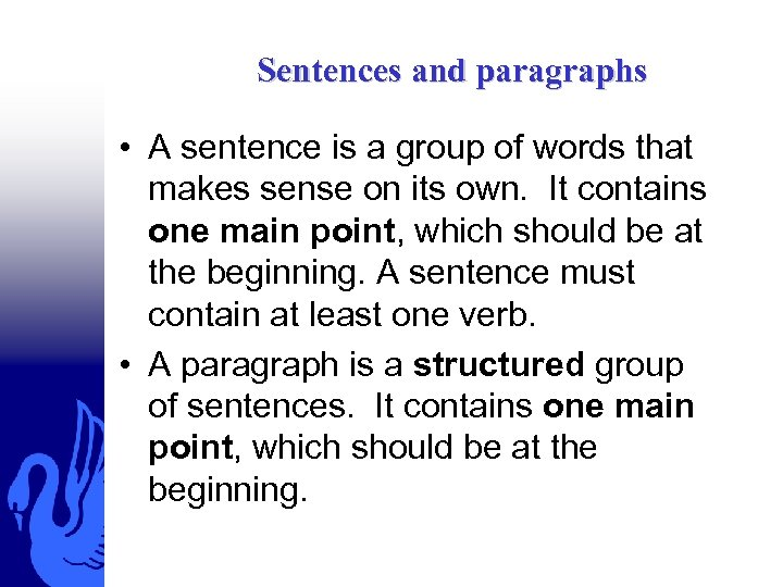 Sentences and paragraphs • A sentence is a group of words that makes sense