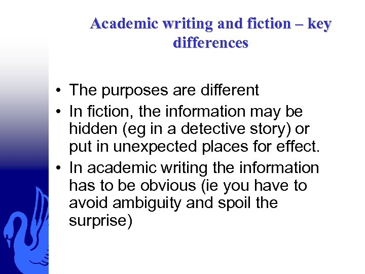 Academic writing and fiction – key differences • The purposes are different • In
