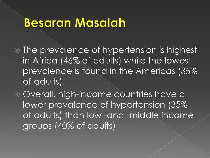 Besaran Masalah The prevalence of hypertension is highest in Africa (46% of adults) while