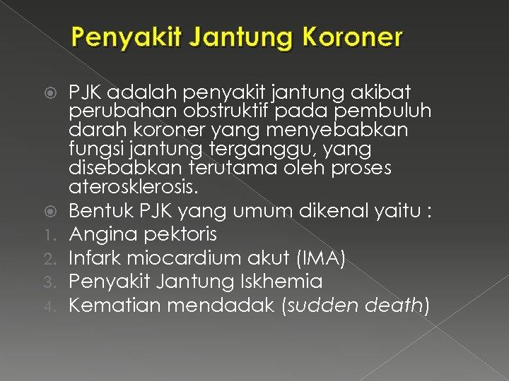 Penyakit Jantung Koroner 1. 2. 3. 4. PJK adalah penyakit jantung akibat perubahan obstruktif