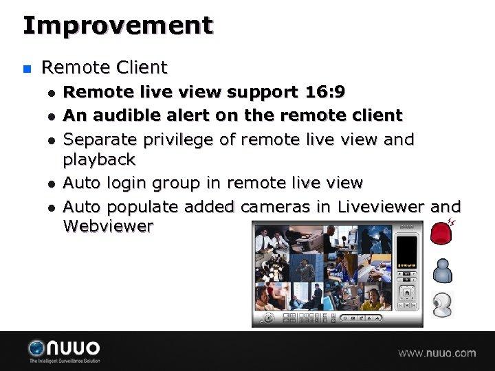 Improvement n Remote Client l l l Remote live view support 16: 9 An