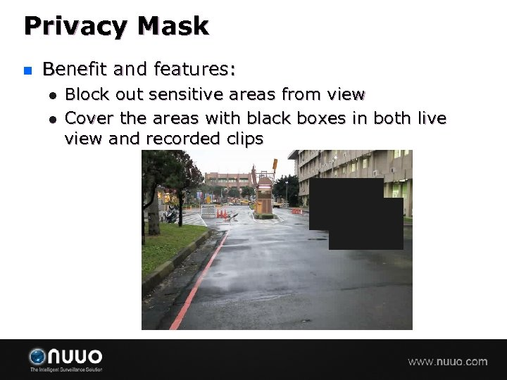 Privacy Mask n Benefit and features: l l Block out sensitive areas from view
