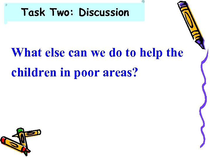 Task Two: Discussion What else can we do to help the children in poor