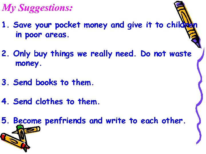 My Suggestions: 1. Save your pocket money and give it to children in poor