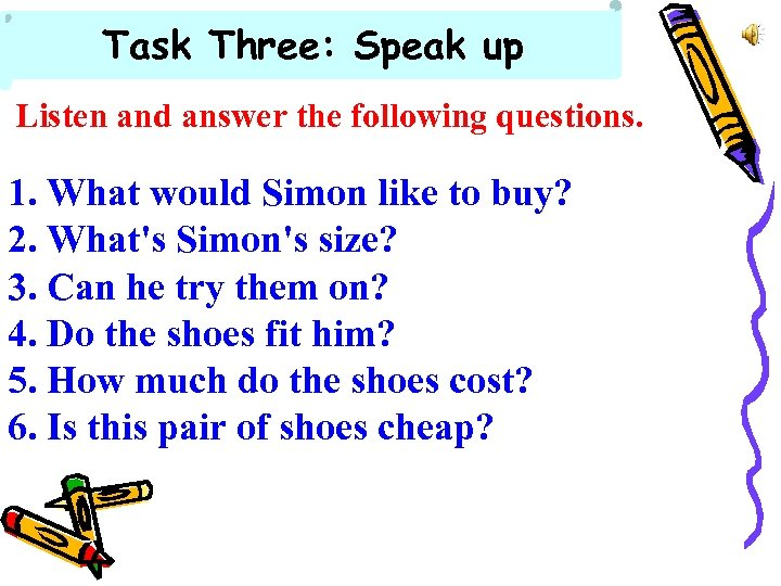 Task Three: Speak up Listen and answer the following questions. 1. What would Simon