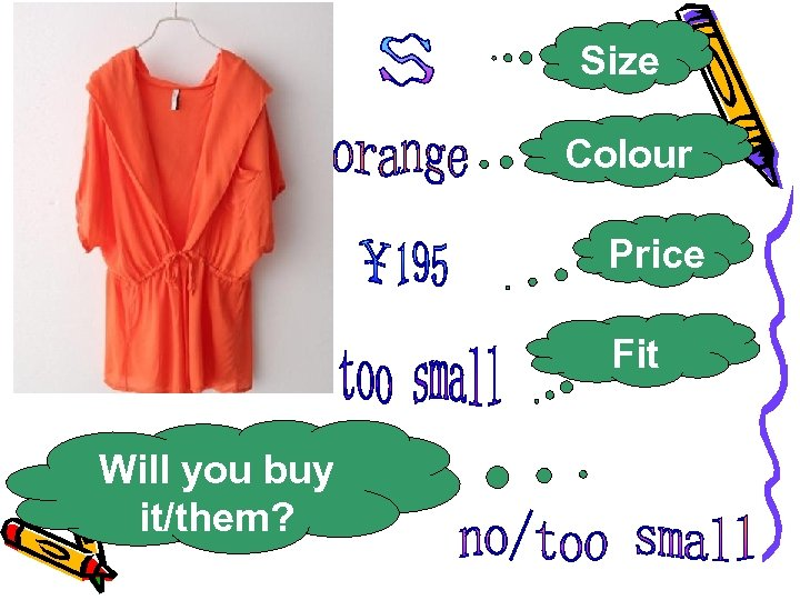 Size Colour Price Fit Will you buy it/them?