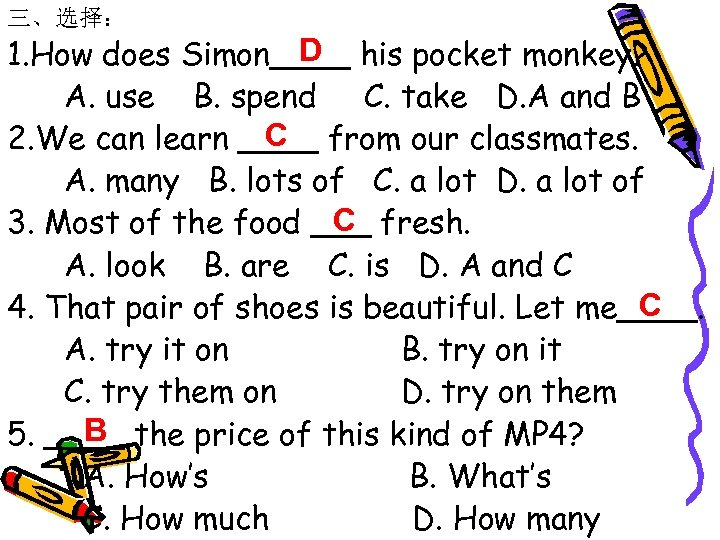 三、选择: D 1. How does Simon____ his pocket monkey? A. use B. spend C.