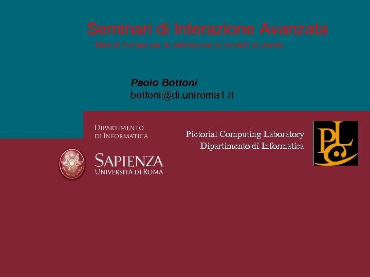 Seminari di Interazione Avanzata Metodi formali per la definizione di modelli di utente Paolo