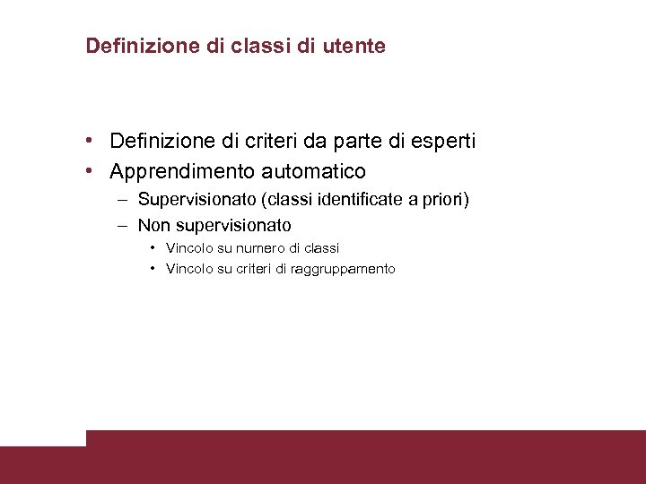 Definizione di classi di utente • Definizione di criteri da parte di esperti •