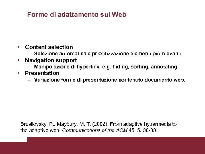 Forme di adattamento sul Web • Content selection – Selezione automatica e prioritizzazione elementi
