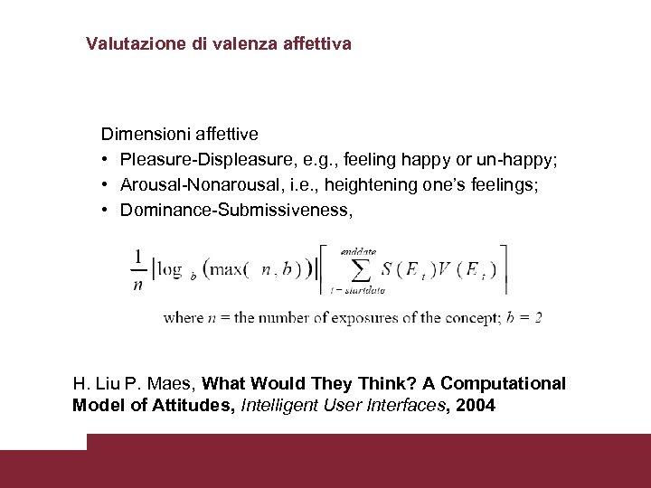 Valutazione di valenza affettiva Dimensioni affettive • Pleasure-Displeasure, e. g. , feeling happy or