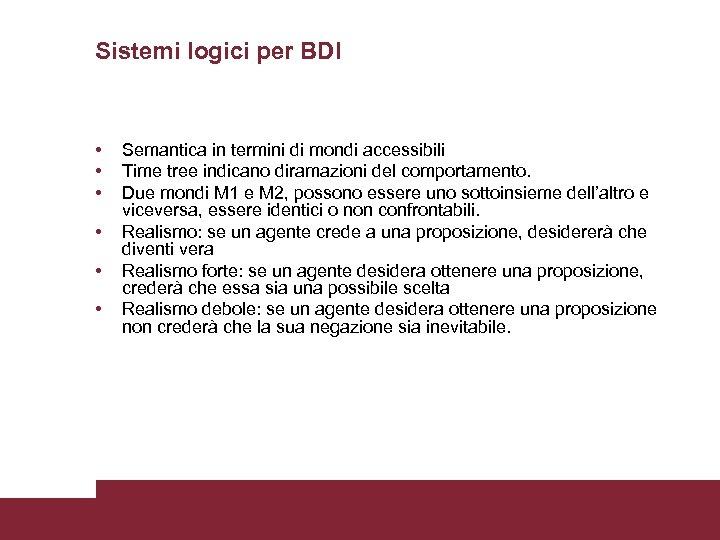 Sistemi logici per BDI • • • Semantica in termini di mondi accessibili Time