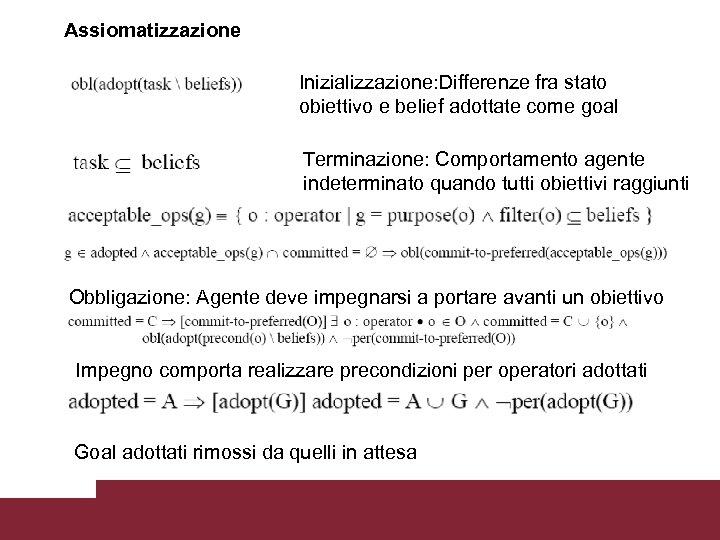 Assiomatizzazione Inizializzazione: Differenze fra stato obiettivo e belief adottate come goal Terminazione: Comportamento agente