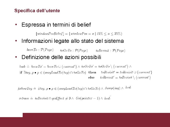 Specifica dell'utente • Espressa in termini di belief • Informazioni legate allo stato del