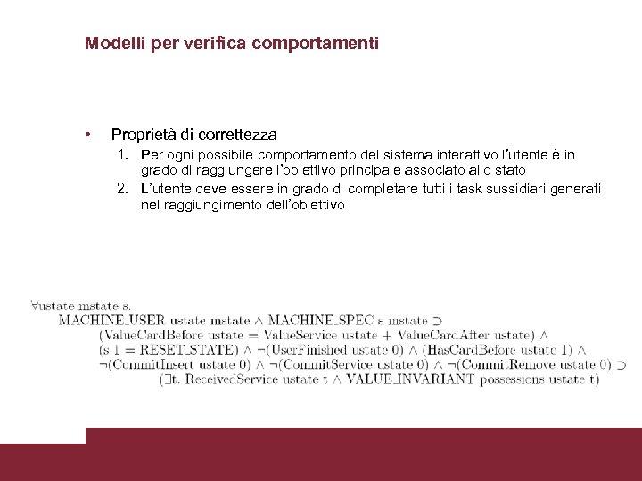 Modelli per verifica comportamenti • Proprietà di correttezza 1. Per ogni possibile comportamento del