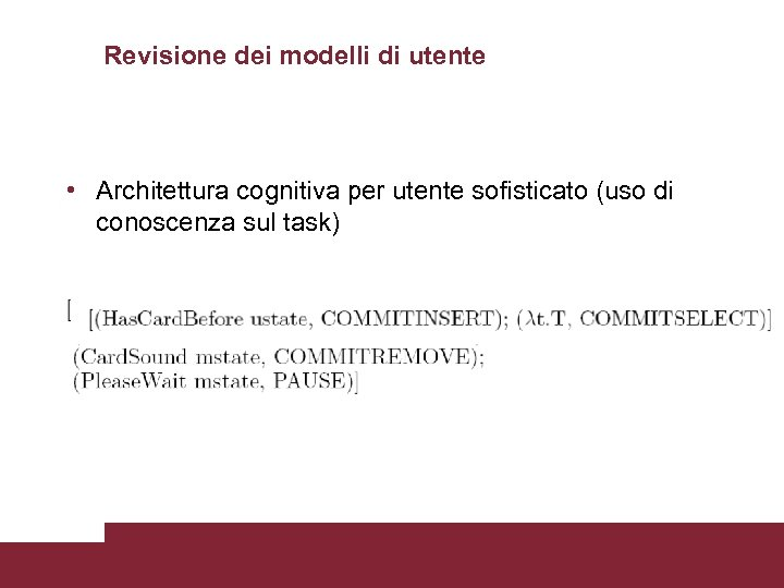 Revisione dei modelli di utente • Architettura cognitiva per utente sofisticato (uso di conoscenza
