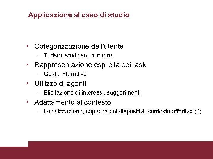Applicazione al caso di studio • Categorizzazione dell'utente – Turista, studioso, curatore • Rappresentazione