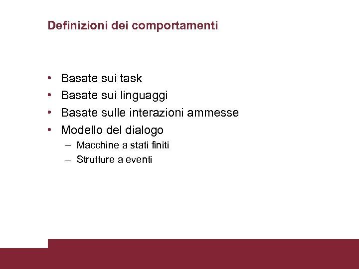 Definizioni dei comportamenti • • Basate sui task Basate sui linguaggi Basate sulle interazioni