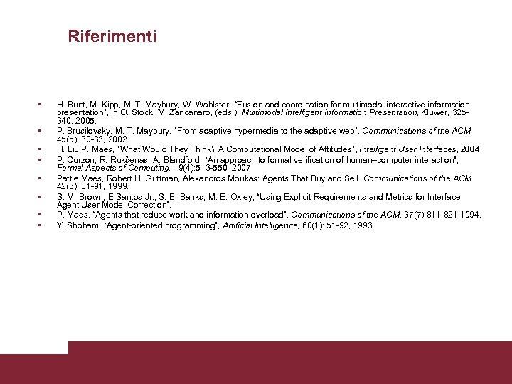 "Riferimenti • • H. Bunt, M. Kipp, M. T. Maybury, W. Wahlster, ""Fusion and"