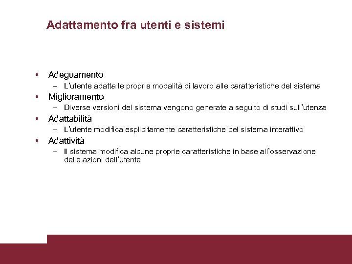 Adattamento fra utenti e sistemi • Adeguamento – L'utente adatta le proprie modalità di