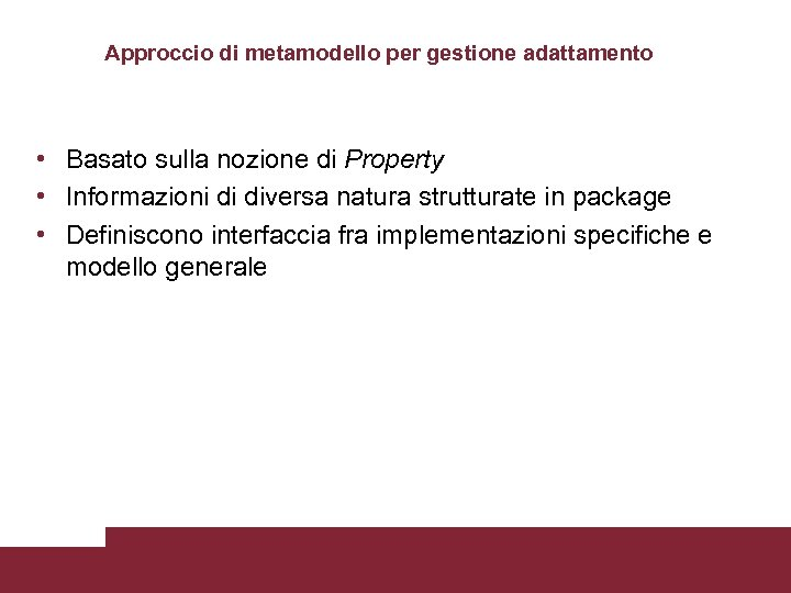 Approccio di metamodello per gestione adattamento • Basato sulla nozione di Property • Informazioni