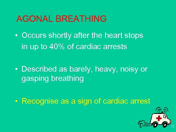 AGONAL BREATHING • Occurs shortly after the heart stops in up to 40% of
