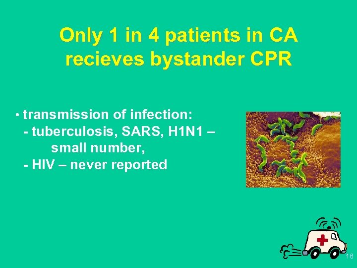 Only 1 in 4 patients in CA recieves bystander CPR • transmission of infection: