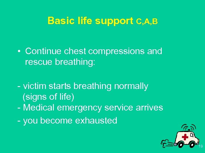 Basic life support C, A, B • Continue chest compressions and rescue breathing: -