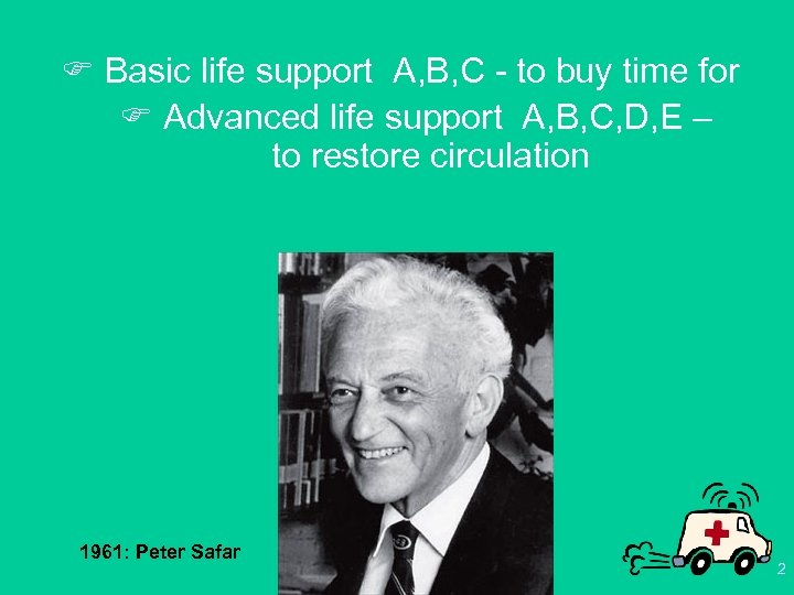 F Basic life support A, B, C - to buy time for F Advanced