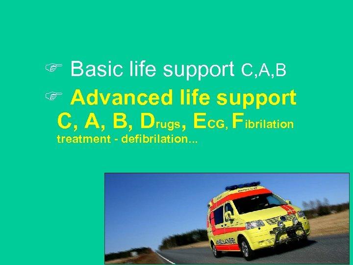 F Basic life support C, A, B F Advanced life support C, A, B,