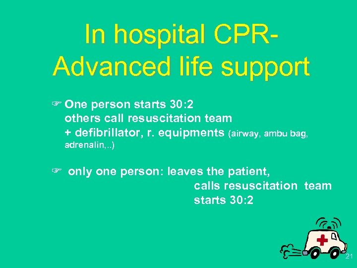 In hospital CPR- Advanced life support F One person starts 30: 2 others call