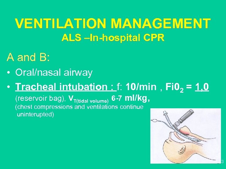 VENTILATION MANAGEMENT ALS –In-hospital CPR A and B: • Oral/nasal airway • Tracheal intubation