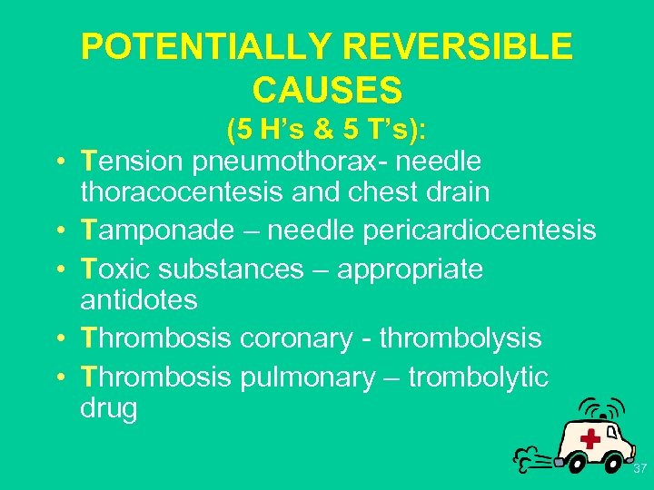 POTENTIALLY REVERSIBLE CAUSES • • • (5 H's & 5 T's): Tension pneumothorax- needle