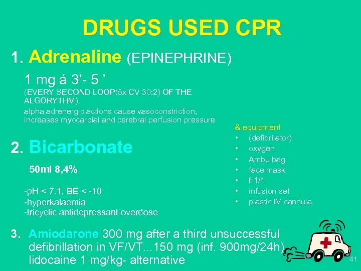 DRUGS USED CPR 1. Adrenaline (EPINEPHRINE) 1 mg á 3'- 5 ' (EVERY SECOND