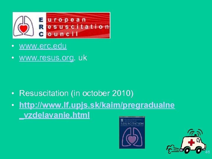 • www. erc. edu • www. resus. org. uk • Resuscitation (in october